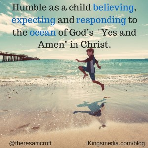 Humble as a child believing,